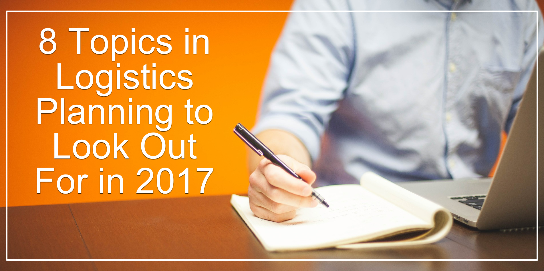 8 Topics in Logistics Planning to Look Out For in 2017
